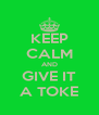 KEEP CALM AND GIVE IT A TOKE - Personalised Poster A4 size