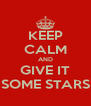 KEEP CALM AND GIVE IT SOME STARS - Personalised Poster A4 size