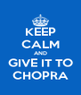 KEEP CALM AND GIVE IT TO CHOPRA - Personalised Poster A4 size