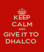 KEEP CALM AND GIVE IT TO  DHALCO  - Personalised Poster A4 size