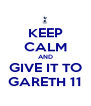 KEEP CALM AND GIVE IT TO GARETH 11 - Personalised Poster A4 size