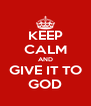 KEEP CALM AND GIVE IT TO GOD - Personalised Poster A4 size