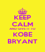 KEEP CALM AND GIVE IT TO KOBE BRYANT - Personalised Poster A4 size