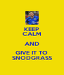 KEEP CALM AND GIVE IT TO SNODGRASS - Personalised Poster A4 size