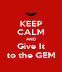KEEP CALM AND Give It to the GEM - Personalised Poster A4 size