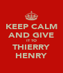 KEEP CALM AND GIVE IT TO THIERRY HENRY - Personalised Poster A4 size
