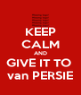 KEEP CALM AND GIVE IT TO  van PERSIE - Personalised Poster A4 size