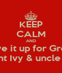 KEEP CALM AND Give it up for Great Aunt Ivy & uncle Alf - Personalised Poster A4 size