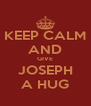 KEEP CALM AND GIVE JOSEPH A HUG - Personalised Poster A4 size