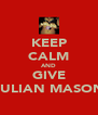 KEEP CALM AND GIVE JULIAN MASON - Personalised Poster A4 size