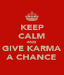 KEEP CALM AND GIVE KARMA A CHANCE - Personalised Poster A4 size