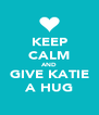 KEEP CALM AND GIVE KATIE A HUG - Personalised Poster A4 size