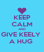 KEEP CALM AND GIVE KEELY  A HUG  - Personalised Poster A4 size