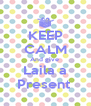 KEEP CALM And give  Laila a Present  - Personalised Poster A4 size