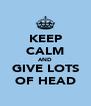 KEEP CALM AND GIVE LOTS OF HEAD - Personalised Poster A4 size