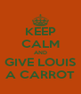 KEEP CALM AND GIVE LOUIS A CARROT - Personalised Poster A4 size
