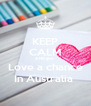 KEEP CALM AND give  Love a chance In Australia  - Personalised Poster A4 size