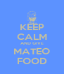 KEEP CALM AND GIVE MATEO FOOD - Personalised Poster A4 size
