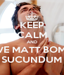 KEEP CALM AND GIVE MATT BOMER SUCUNDUM - Personalised Poster A4 size