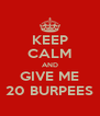 KEEP CALM AND GIVE ME 20 BURPEES - Personalised Poster A4 size