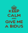 KEEP CALM AND GIVE ME A BIDUS - Personalised Poster A4 size