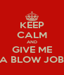 KEEP CALM AND GIVE ME A BLOW JOB - Personalised Poster A4 size