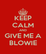 KEEP CALM AND GIVE ME A BLOWIE - Personalised Poster A4 size