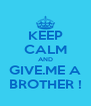 KEEP CALM AND GIVE.ME A BROTHER ! - Personalised Poster A4 size