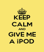 KEEP CALM AND GIVE ME A iPOD - Personalised Poster A4 size