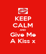 KEEP CALM AND Give Me A Kiss x - Personalised Poster A4 size