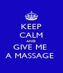 KEEP CALM AND GIVE ME  A MASSAGE  - Personalised Poster A4 size