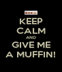 KEEP CALM AND GIVE ME A MUFFIN! - Personalised Poster A4 size