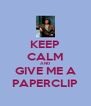 KEEP CALM AND GIVE ME A PAPERCLIP - Personalised Poster A4 size