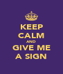 KEEP CALM AND GIVE ME A SIGN - Personalised Poster A4 size