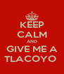 KEEP CALM AND GIVE ME A TLACOYO  - Personalised Poster A4 size