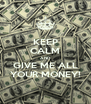 KEEP CALM AND GIVE ME ALL YOUR MONEY! - Personalised Poster A4 size
