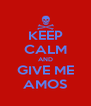 KEEP CALM AND GIVE ME AMOS - Personalised Poster A4 size