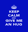 KEEP CALM AND GIVE ME AN HUG - Personalised Poster A4 size