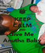 KEEP CALM AND Give Me  Anutha Baby - Personalised Poster A4 size