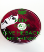 KEEP  CALM AND GIVE ME BACK MY THINGS - Personalised Poster A4 size