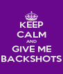 KEEP CALM AND GIVE ME BACKSHOTS - Personalised Poster A4 size