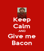 Keep Calm AND Give me Bacon - Personalised Poster A4 size