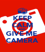 KEEP CALM AND GIVE ME  CAMERA - Personalised Poster A4 size