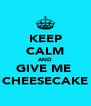 KEEP CALM AND GIVE ME  CHEESECAKE - Personalised Poster A4 size