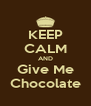 KEEP CALM AND Give Me Chocolate - Personalised Poster A4 size