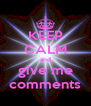 KEEP CALM and give me comments - Personalised Poster A4 size