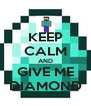 KEEP CALM AND GIVE ME DIAMOND - Personalised Poster A4 size