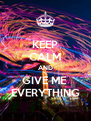 KEEP CALM AND GIVE ME  EVERYTHING - Personalised Poster A4 size