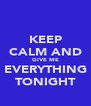 KEEP CALM AND GIVE ME EVERYTHING TONIGHT - Personalised Poster A4 size