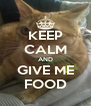 KEEP CALM AND GIVE ME FOOD - Personalised Poster A4 size